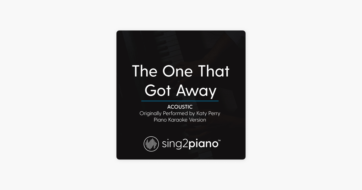 The One That Got Away (Acoustic) Originally Performed by Katy Perry]  [Piano Karaoke Version] - Single by Sing2Piano