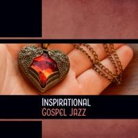 Various Artists - Inspirational Gospel Jazz – Soul Healing Vibes, Praise Lounge, Positive Performance, Modern Church Music