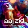 Aaj Zid From Aksar 2 Single