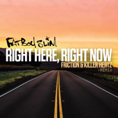 Right Here, Right Now (Friction & Killer Hertz Remix) - Fatboy Slim
