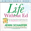 Jenni Schaefer - Life Without Ed: How One Woman Declared Independence from Her Eating Disorder and How You Can Too artwork