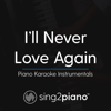 I'll Never Love Again (Originally Performed by Lady Gaga) [Piano Karaoke Version] - Sing2Piano