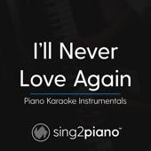 I'll Never Love Again (Originally Performed By Lady Gaga) [Piano Karaoke Version]-Sing2Piano
