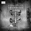 Steve Reich: Drumming - Colin Currie Group, Synergy Vocals & Colin Currie
