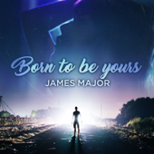 Born To Be Yours - James Major