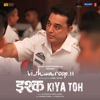 Ishq Kiya Toh From Vishwaroop II Single