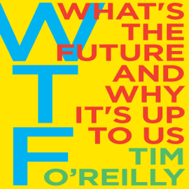 WTF?: What's the Future and Why It's Up to Us (Unabridged) audiobook