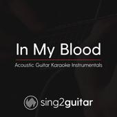 In My Blood (Higher Key) Originally Performed by Shawn Mendes] [Acoustic Guitar Karaoke]