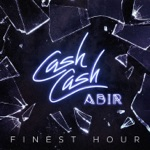 Cash Cash - Finest Hour (feat. Abir)