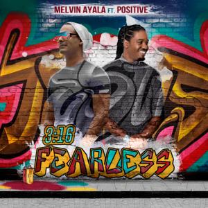 Melvin Ayala - Fearless 3:16 feat. Positive
