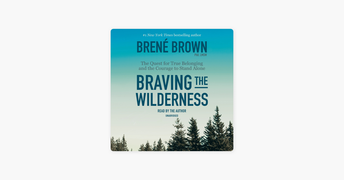Braving the Wilderness: The Quest for True Belonging and the Courage to Stand Alone (Unabridged) - Brené Brown