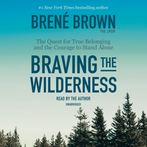Braving the Wilderness: The Quest for True Belonging and the Courage to Stand Alone (Unabridged)