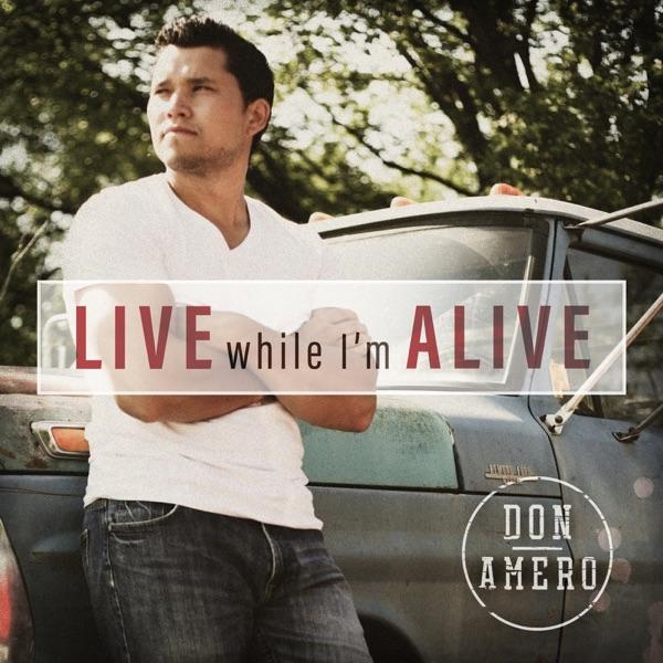 Don Amero - Live While I'm Alive