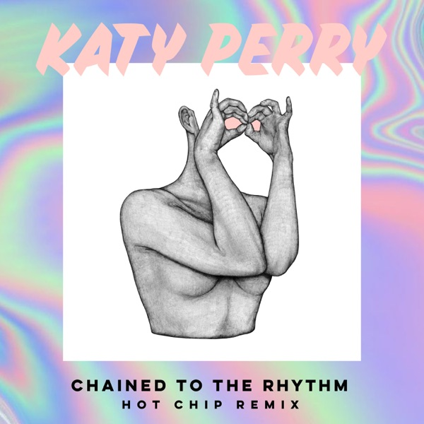 Chained To the Rhythm (Hot Chip Remix) [feat. Skip Marley] - Single