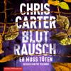 Blutrausch - Er muss töten: Hunter und Garcia Thriller 9 - Chris Carter