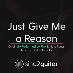 Sing2Guitar - Just Give Me a Reason (Originally Performed by P!Nk & Nate Ruess)