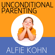 Alfie Kohn - Unconditional Parenting: Moving from Rewards and Punishments to Love and Reason