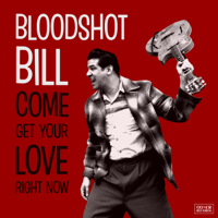 Bloodshot Bill - Come Get Your Love Right Now artwork