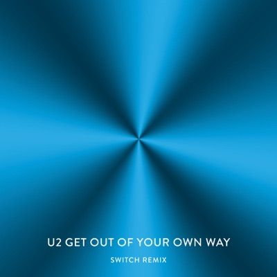 Get Out of Your Own Way (Switch Remix) - Single - U2