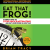 Brian Tracy - Eat That Frog!: 21 Great Ways to Stop Procrastinating and Get More Done in Less Time artwork