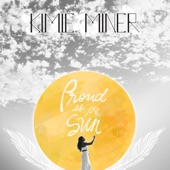 Kimie Miner - Proud as the Sun