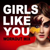 Girls Like You (Extended Workout Mix)