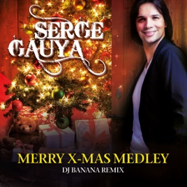 ‎Merry X-Mas Medley (Feliz Navidad / Jingle Bells) [DJ Banana Remix] -  Single by Serge Gauya