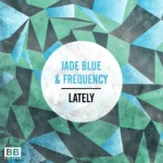 Jade Blue & Frequency - Lately