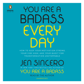 You Are a Badass Every Day: How to Keep Your Motivation Strong, Your Vibe High, and Your Quest for Transformation Unstoppable (Unabridged) - Jen Sincero mp3 download