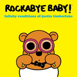 Lullaby Renditions of Justin Timberlake – Rockabye Baby!