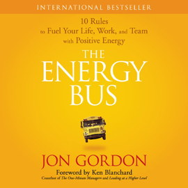 The Energy Bus: 10 Rules to Fuel Your Life, Work, and Team With Positive Energy audiobook