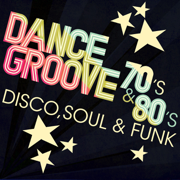 Dance Groove 70's & 80's: Disco, Soul & Funk - Various Artists - Various Artists