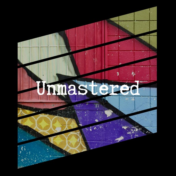 Unmastered Podcast
