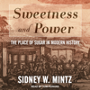 Sweetness and Power: The Place of Sugar in Modern History - Sidney W. Mintz
