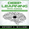 Anthony Williams - Deep Learning with Keras: Introduction to Deep Learning with Keras (Unabridged) Grafik