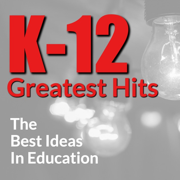 K-12 Greatest Hits:The Best Ideas in Education by BAM ...