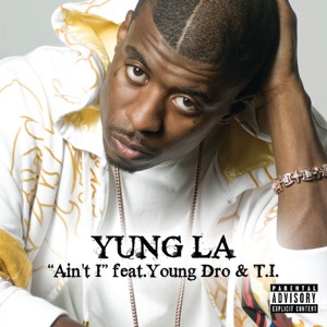 Ain't I (feat. Young Dro & T.I.) - Single