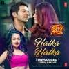 Halka Halka (Unplugged) - Single, Neha Kakkar & Amit Trivedi