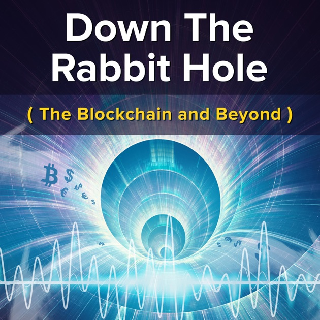 The Blockchain and Beyond : Down The Rabbit Hole by Tim Lea on