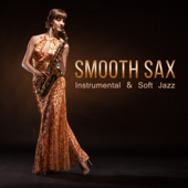 Smooth Sax: Instrumental & Soft Jazz Music, Sexual Lounge, Chill Club & Erotic Ambient