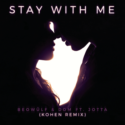 Stay With Me (feat. Jotta) [Kohen Remix] - Beowülf & Dom song