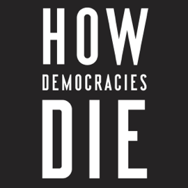 How Democracies Die (Unabridged) audiobook