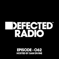 Defected Radio Episode 062 (Hosted by Sam Divine)