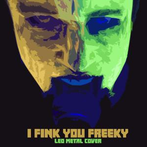 Leo - I Fink U Freeky (Metal Version)