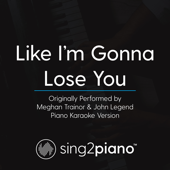 [Download] Like I'm Gonna Lose You (Originally Performed by Meghan Trainor & John Legend) [Piano Karaoke Version] MP3