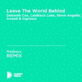 Leave the World Behind (Madeaux Unofficial Remix) [Deborah Cox, Laidback Luke, Steve Angello, Axwell & Ingrosso] - Single