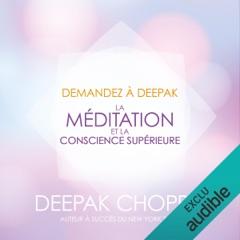 La méditation et la conscience supérieure (Demandez à Deepak)