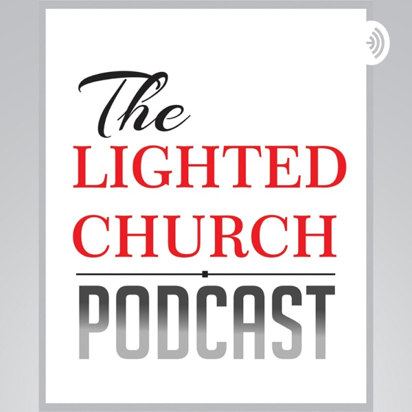 THE LIGHTED CHURCH PODCAST
