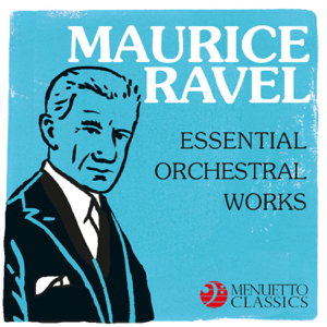 Various Artists - Maurice Ravel - Essential Orchestral Works