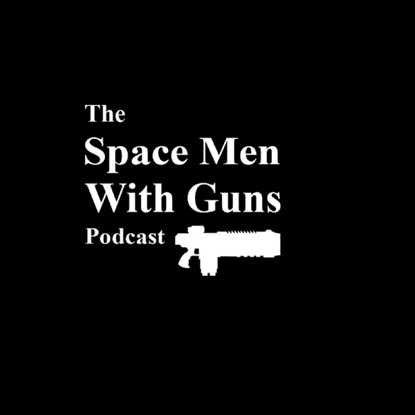 The Space Men With Guns Podcast